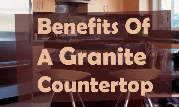 Benefits of a Granite Countertop