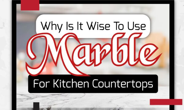Why is it Wise to Use Marble Countertops for Kitchen